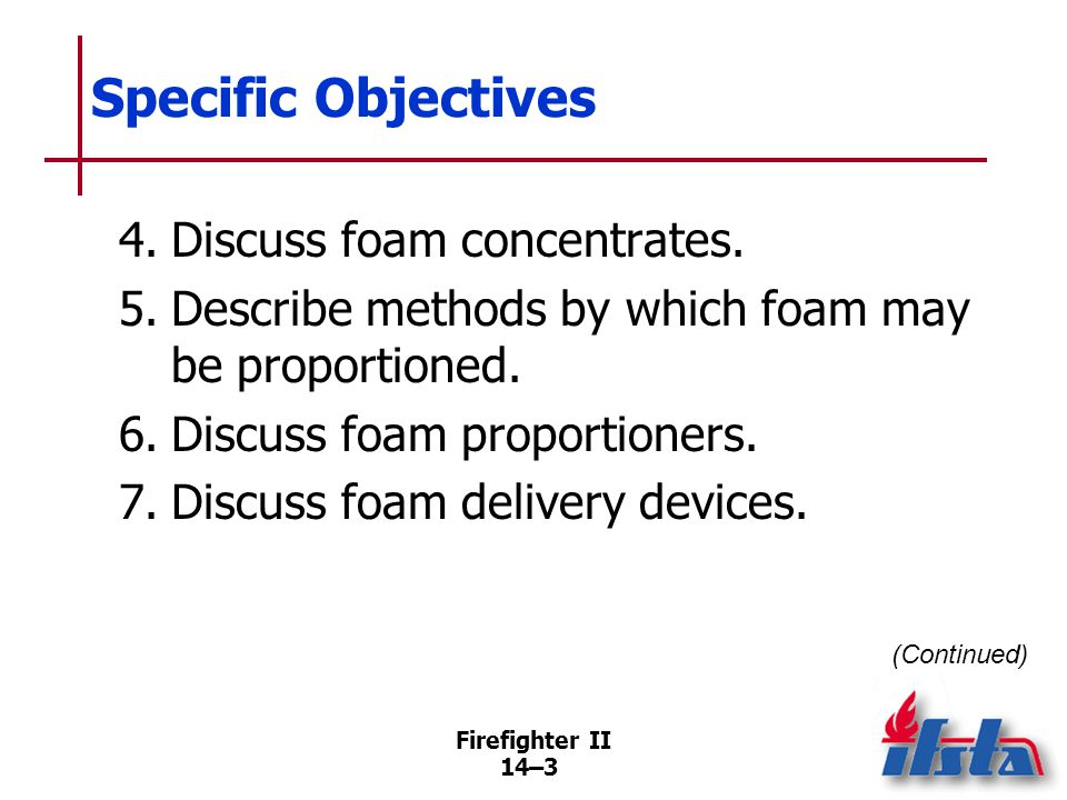 Specific Objectives 8. List reasons for failure to generate foam or for generating poor-quality foam.