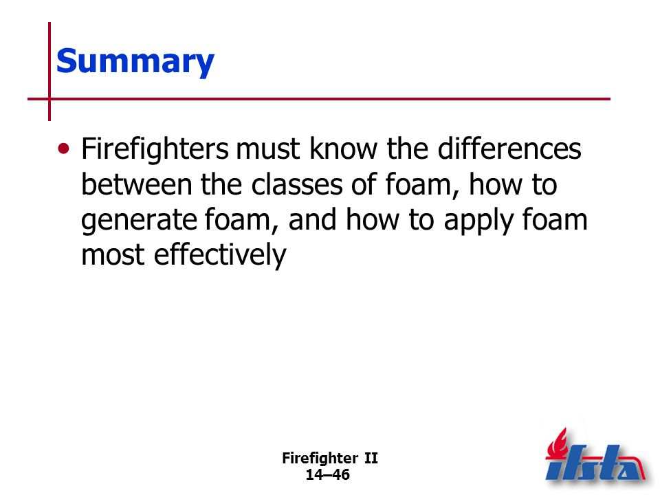 Review Questions 1. What are the ways that fire fighting foam extinguishes and/or prevents fire 2. Describe types of foam concentrates.