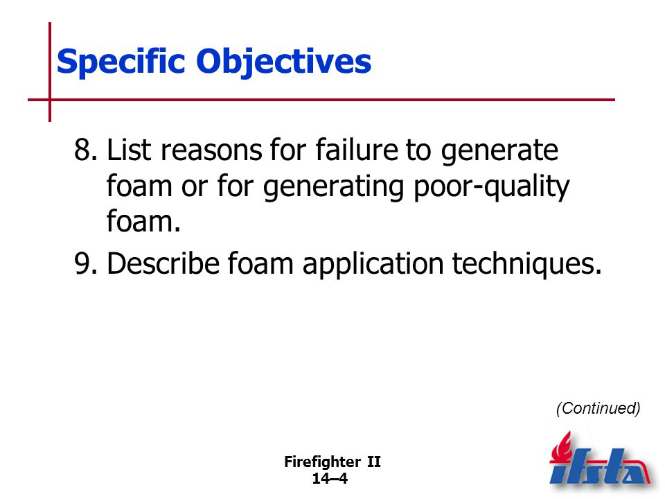 Specific Objectives 10. Discuss hazards associated with foam concentrates. 11. Place a foam line in service — In-line eductor. (Skill Sheet 14-II-1)