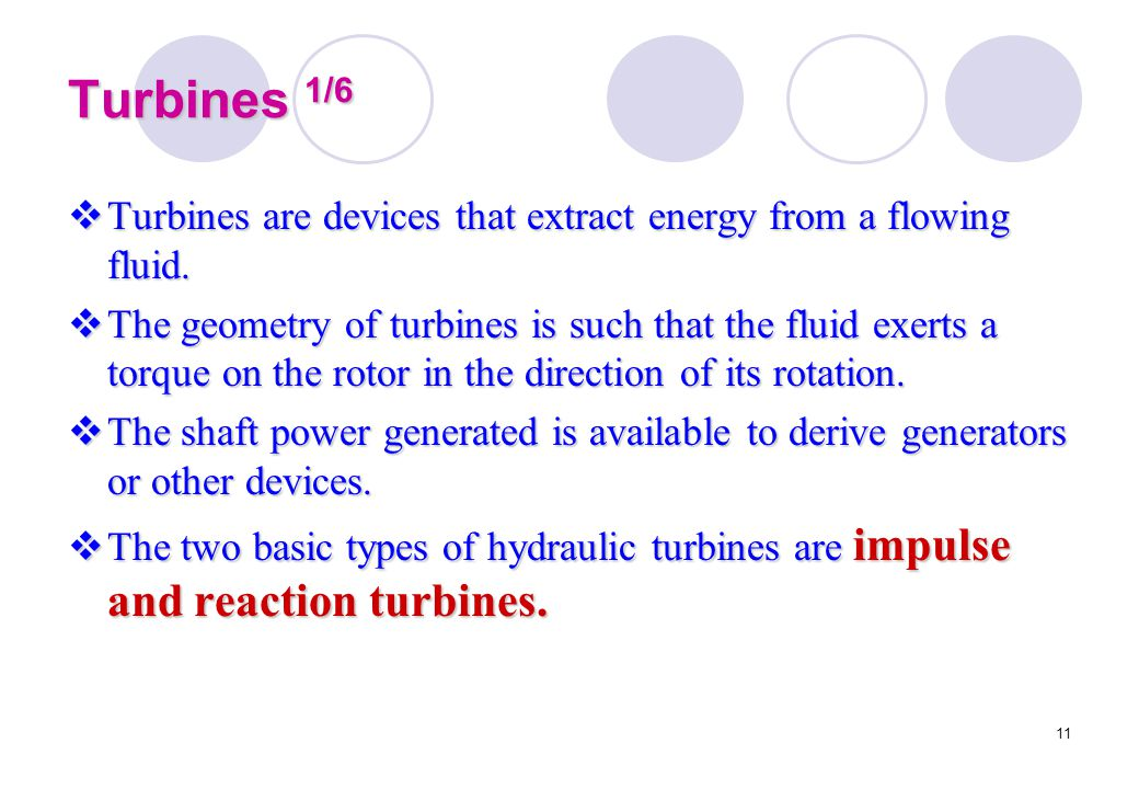 Turbines 1/6 Turbines are devices that extract energy from a flowing fluid.