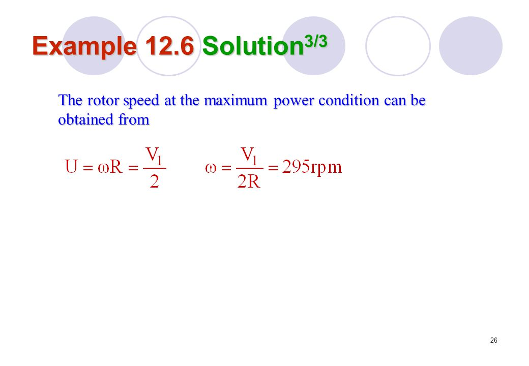 Example 12.6 Solution3/3 The rotor speed at the maximum power condition can be obtained from