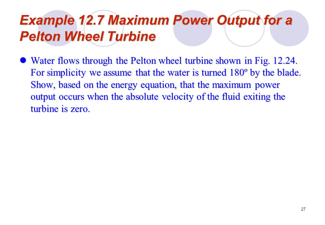 Example 12.7 Maximum Power Output for a Pelton Wheel Turbine