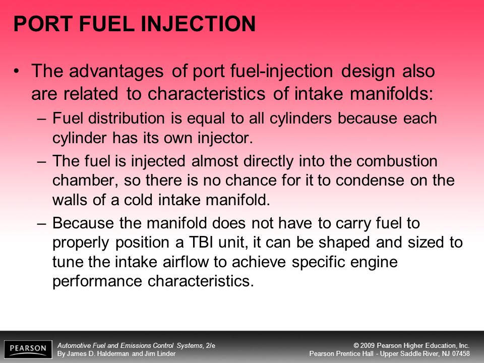 PORT FUEL INJECTION The advantages of port fuel-injection design also are related to characteristics of intake manifolds: