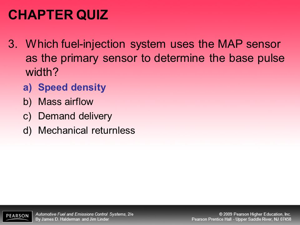 CHAPTER QUIZ 3. Which fuel-injection system uses the MAP sensor as the primary sensor to determine the base pulse width