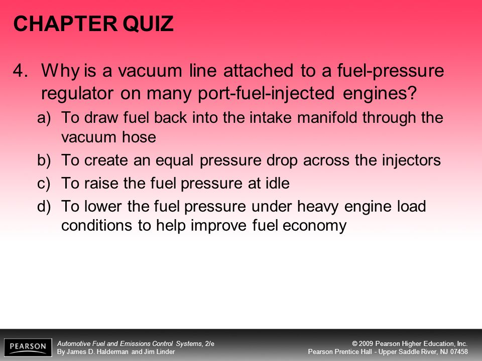 CHAPTER QUIZ 4. Why is a vacuum line attached to a fuel-pressure regulator on many port-fuel-injected engines