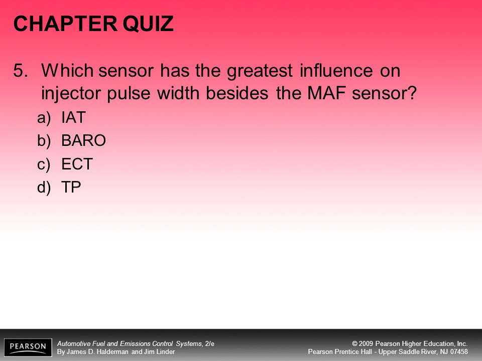 CHAPTER QUIZ 5. Which sensor has the greatest influence on injector pulse width besides the MAF sensor