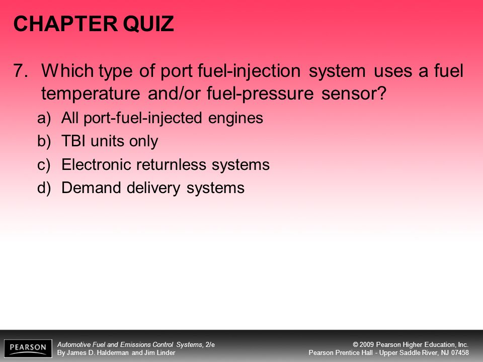 CHAPTER QUIZ 7. Which type of port fuel-injection system uses a fuel temperature and/or fuel-pressure sensor