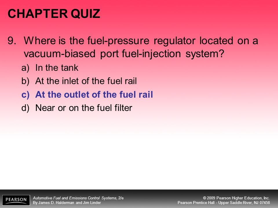 CHAPTER QUIZ 9. Where is the fuel-pressure regulator located on a vacuum-biased port fuel-injection system
