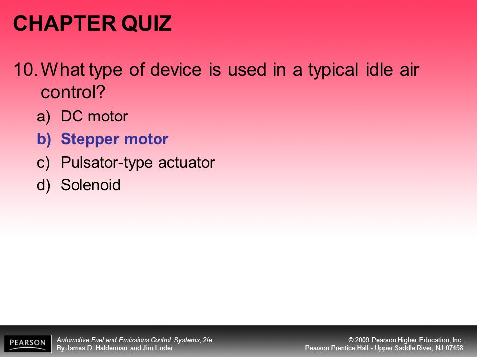 CHAPTER QUIZ 10. What type of device is used in a typical idle air control DC motor. Stepper motor.