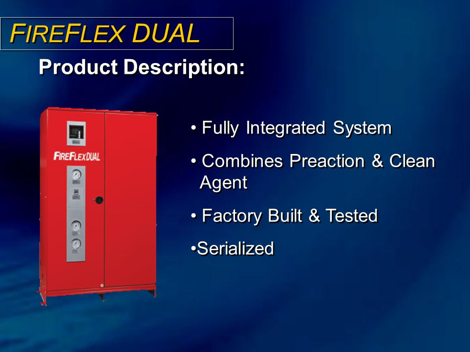 FIREFLEX DUAL Product Description: Fully Integrated System
