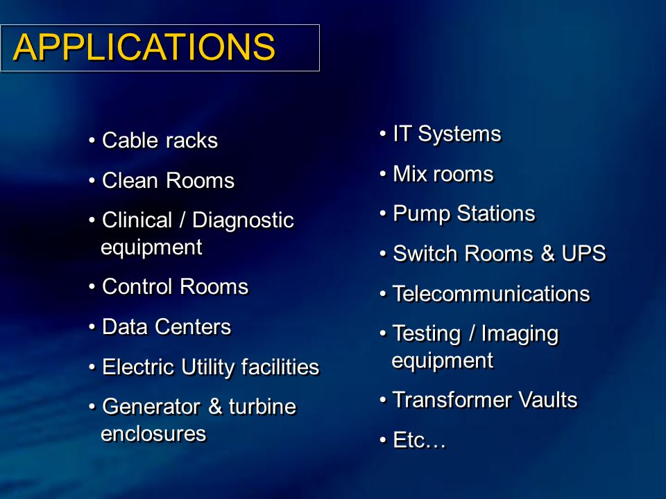 APPLICATIONS IT Systems Mix rooms Pump Stations Switch Rooms & UPS