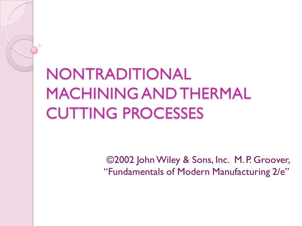 NONTRADITIONAL MACHINING AND THERMAL CUTTING PROCESSES