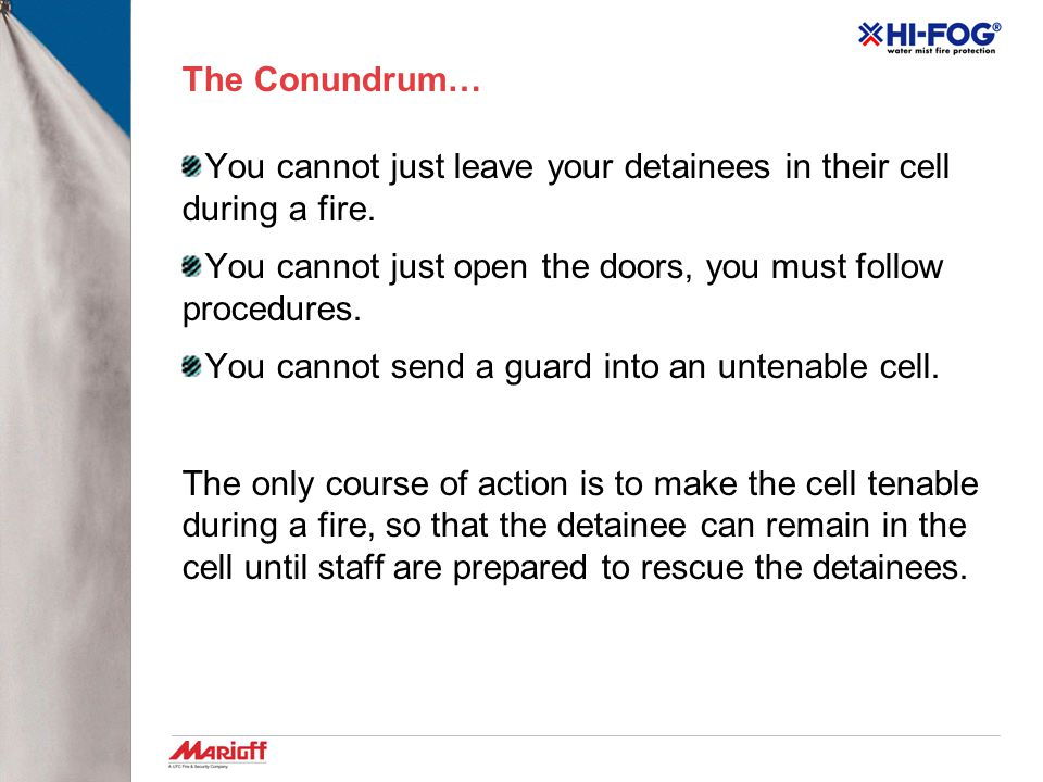 The Conundrum… You cannot just leave your detainees in their cell during a fire. You cannot just open the doors, you must follow procedures.