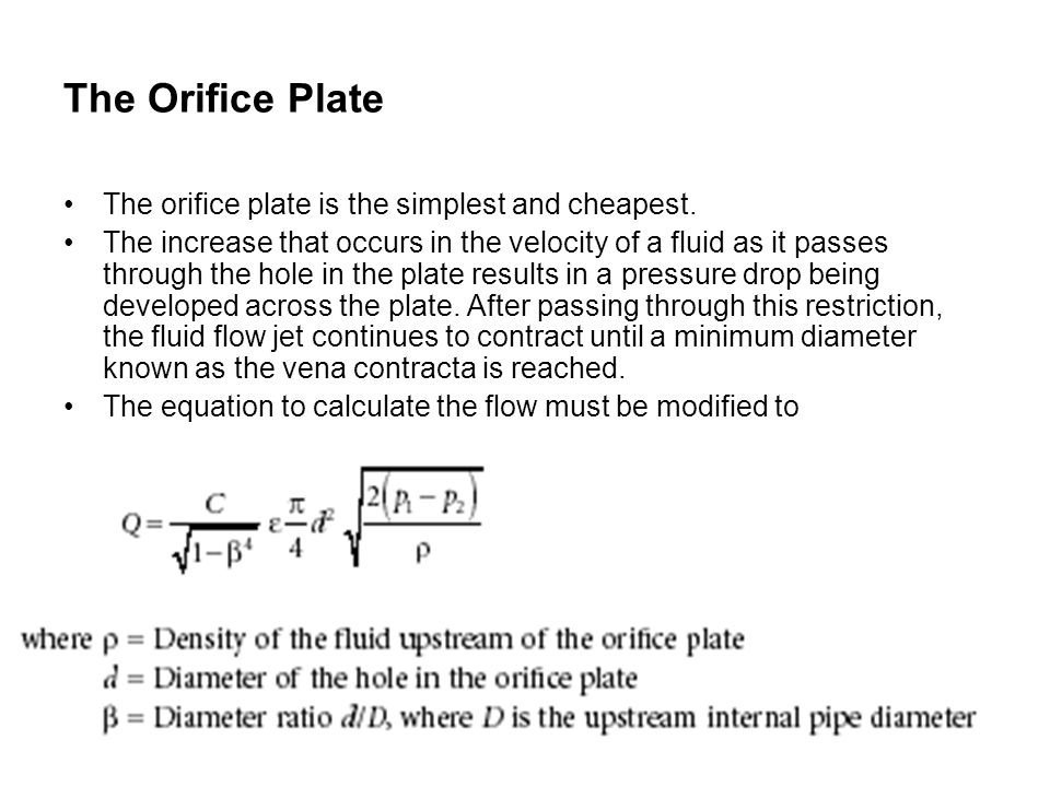 The Orifice Plate The orifice plate is the simplest and cheapest.
