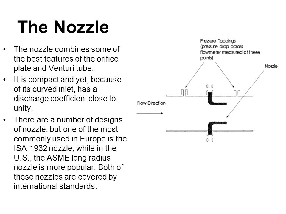 The Nozzle The nozzle combines some of the best features of the orifice plate and Venturi tube.