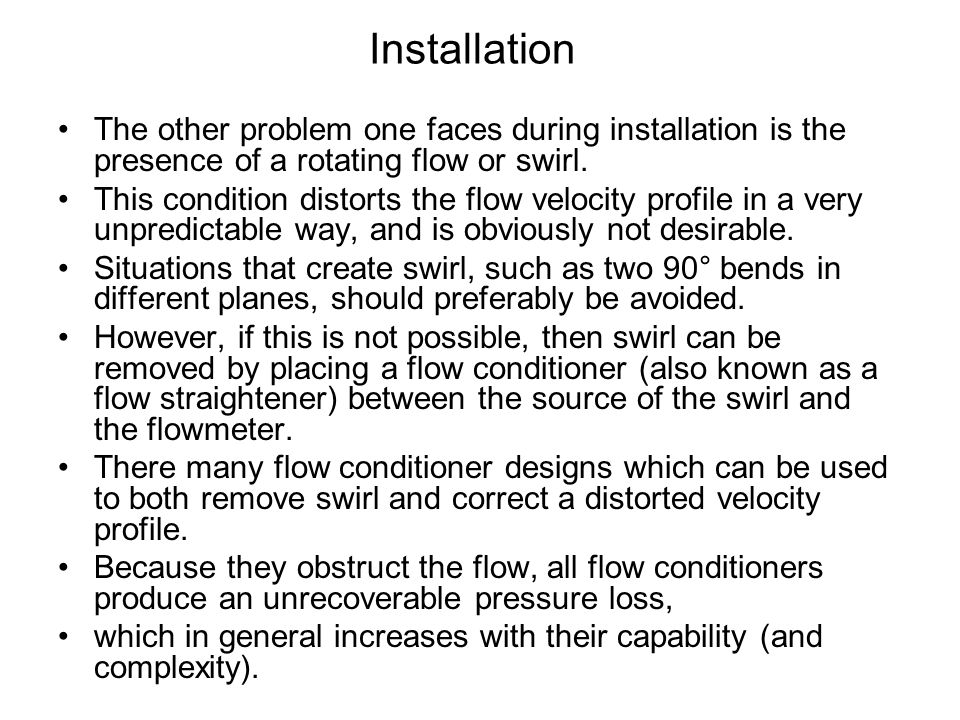 Installation The other problem one faces during installation is the presence of a rotating flow or swirl.