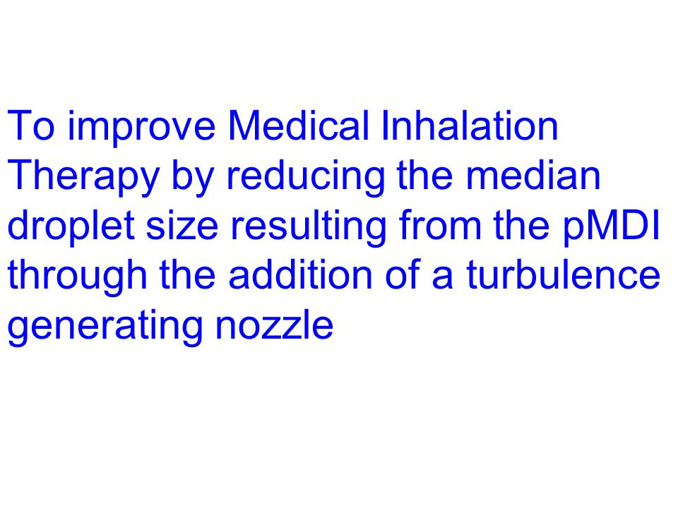 To improve Medical Inhalation Therapy by reducing the median droplet size resulting from the pMDI through the addition of a turbulence generating nozzle