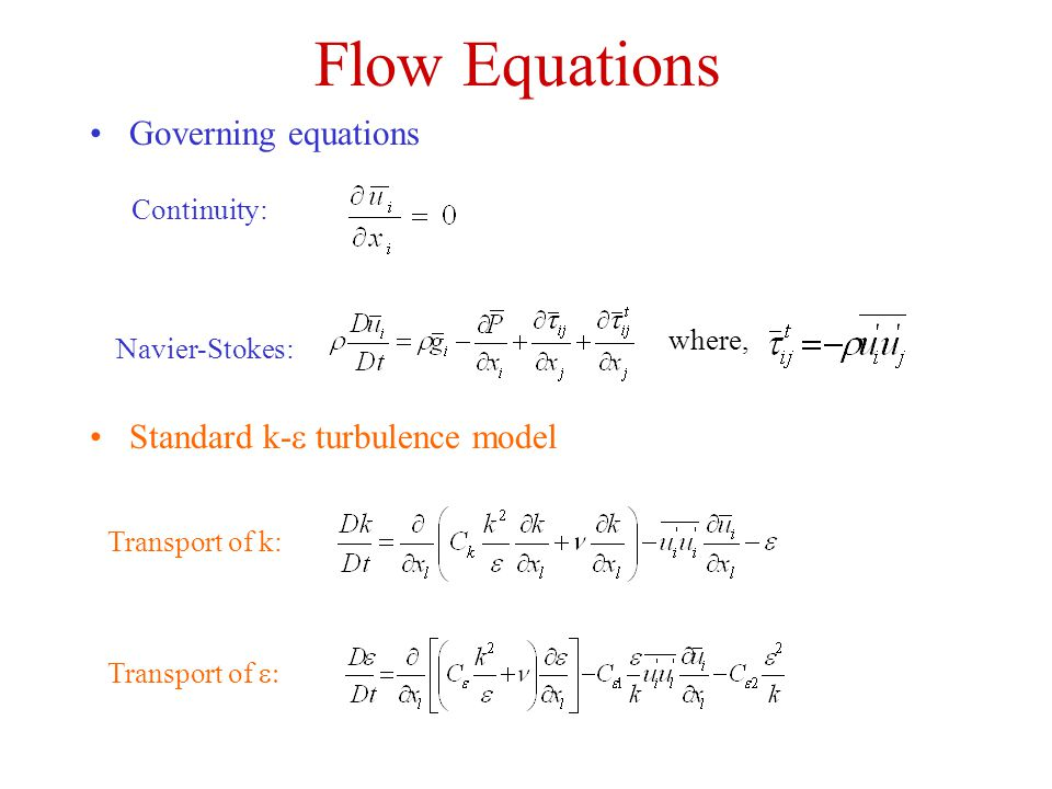 Flow Equations Governing equations Standard k-e turbulence model