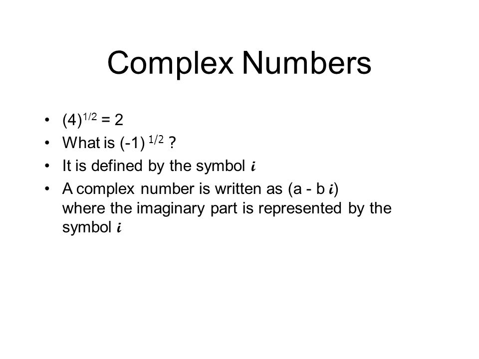 Complex Numbers (4)1/2 = 2 What is (-1) 1/2