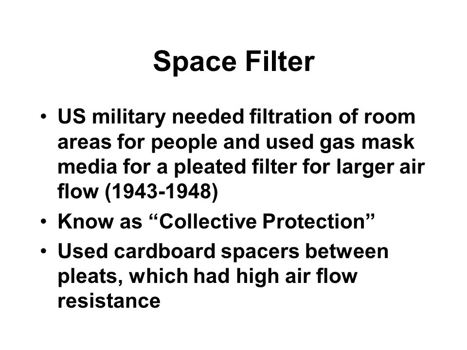 Space Filter US military needed filtration of room areas for people and used gas mask media for a pleated filter for larger air flow (1943-1948)