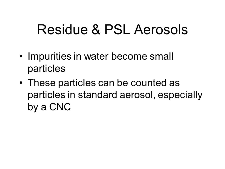 Residue & PSL Aerosols Impurities in water become small particles