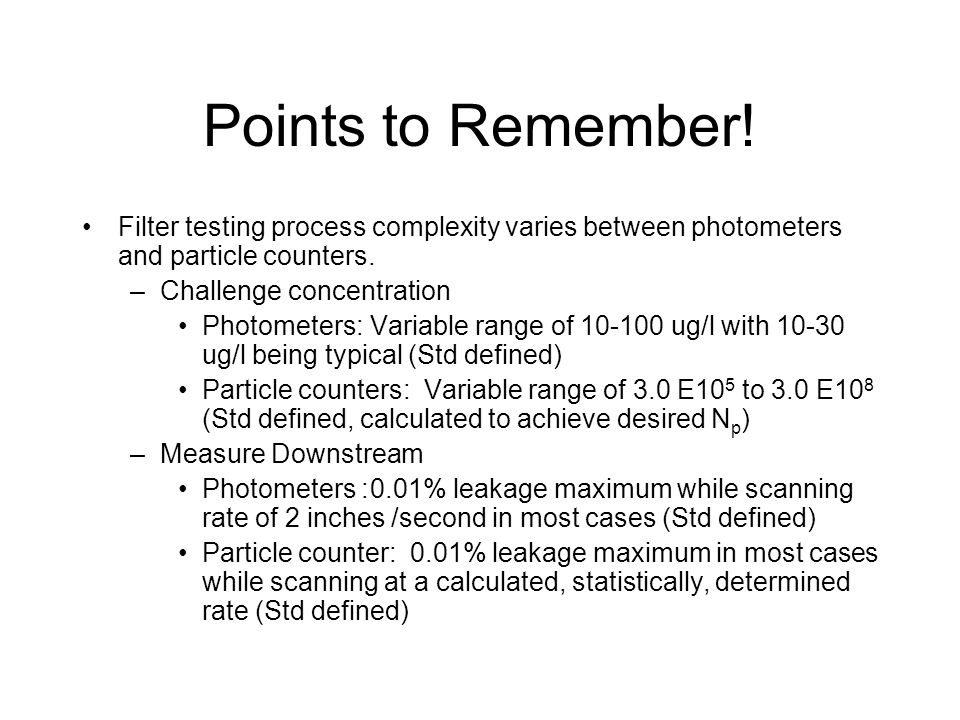 Points to Remember! Filter testing process complexity varies between photometers and particle counters.