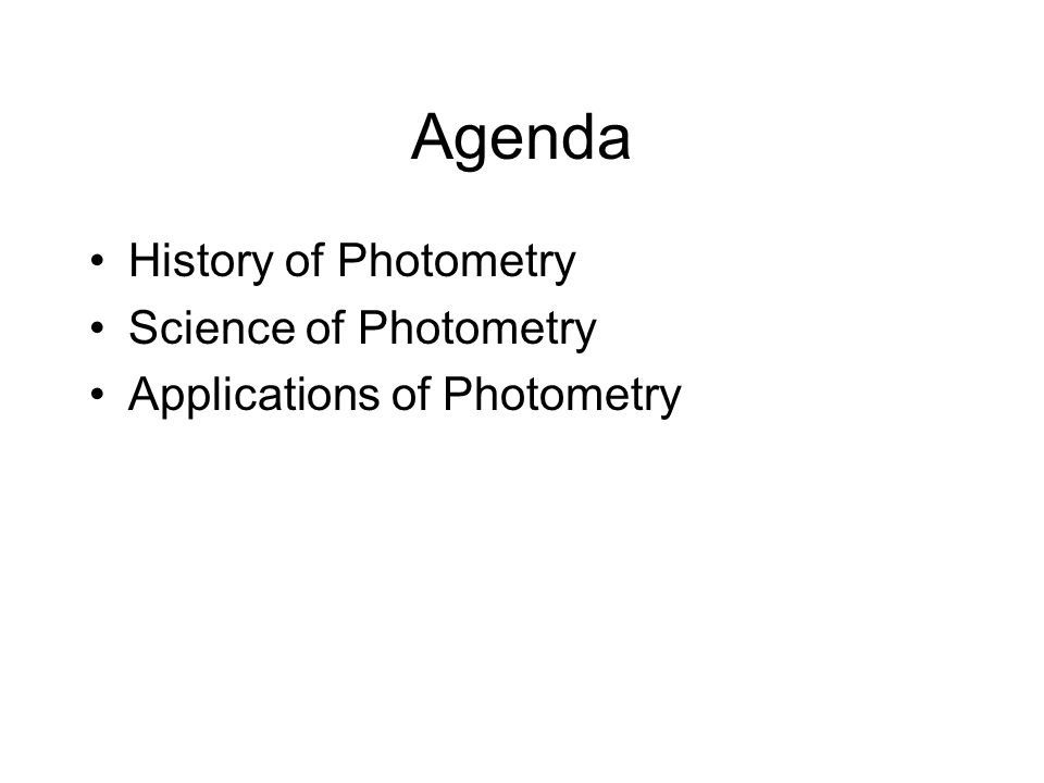 Agenda History of Photometry Science of Photometry