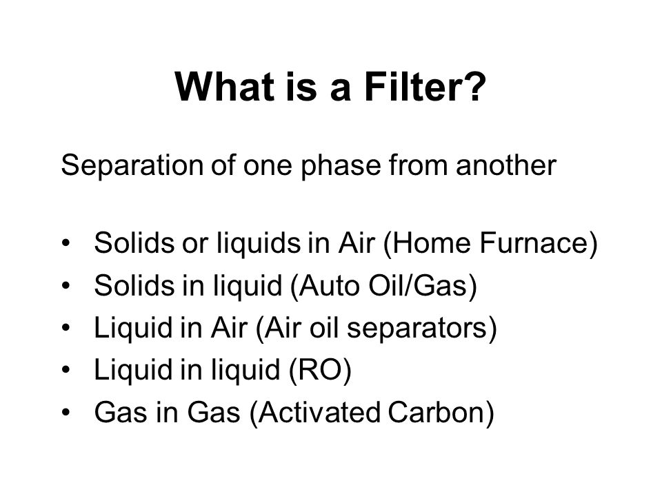 What is a Filter Separation of one phase from another