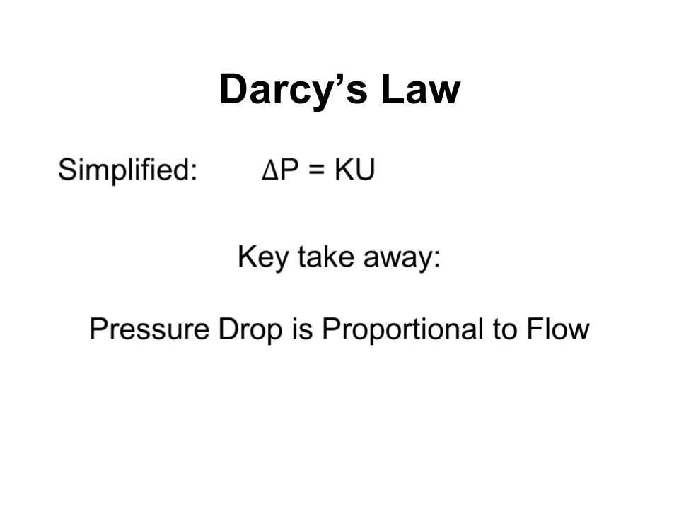 Darcy's Law The greater the flow rate through the filter the greater the resistance.