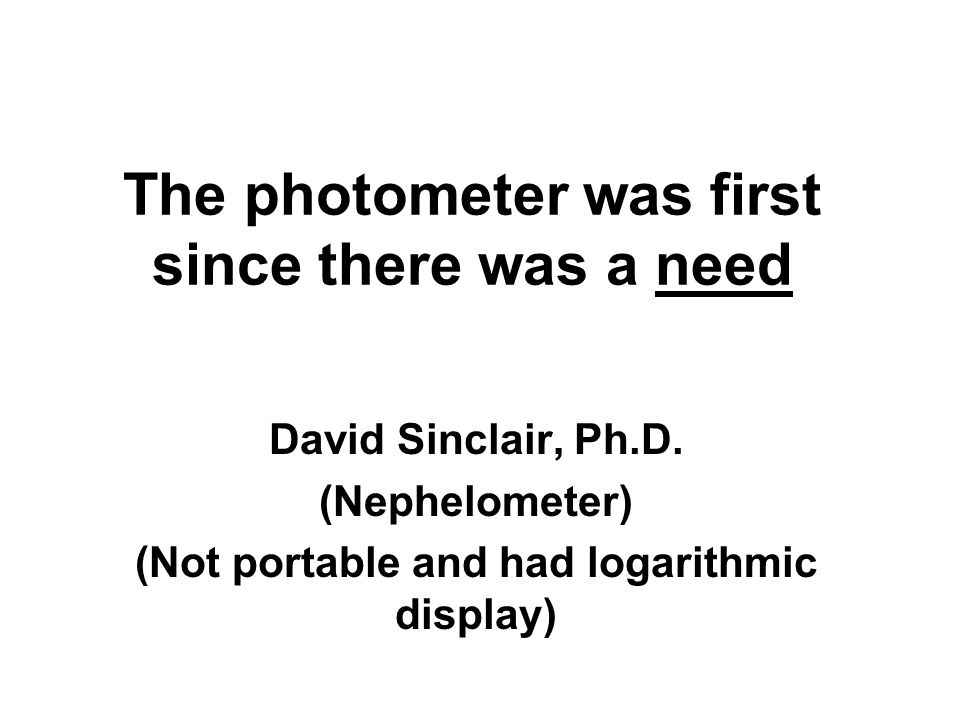 The photometer was first since there was a need