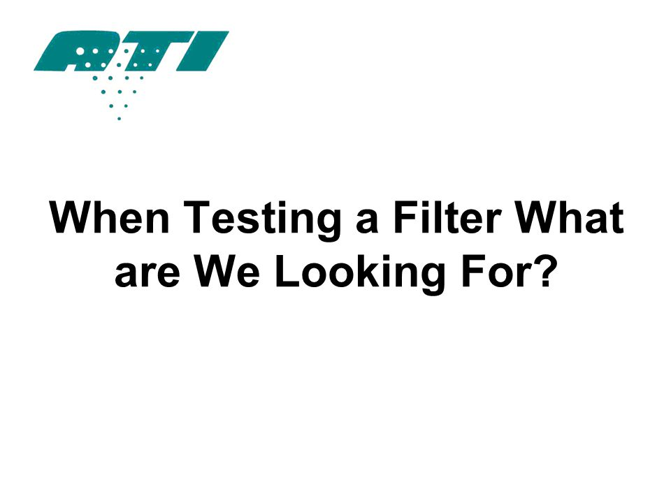 When Testing a Filter What are We Looking For