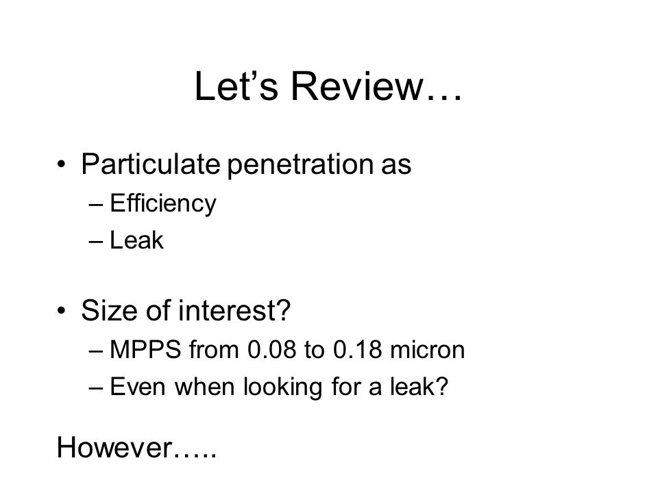 Let's Review… Particulate penetration as Size of interest However…..