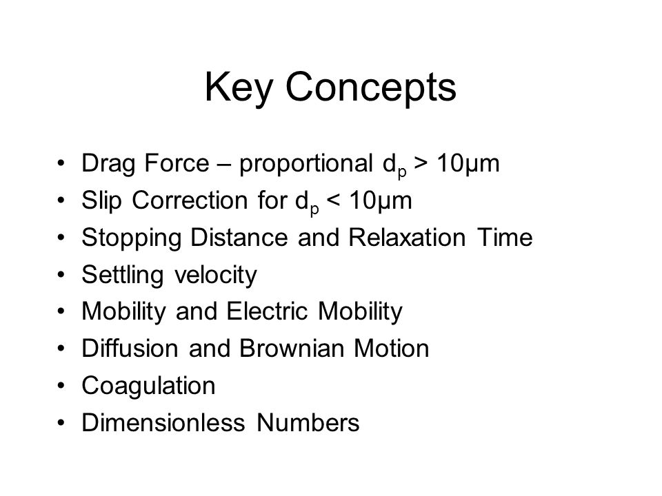 Key Concepts Drag Force – proportional dp > 10µm