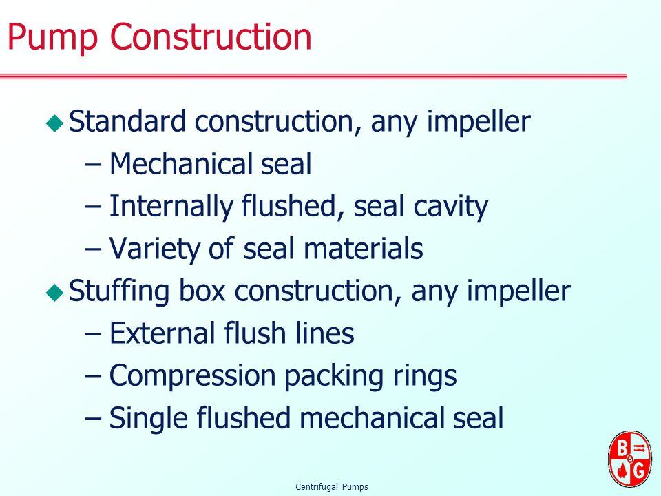 Pump Construction Standard construction, any impeller Mechanical seal