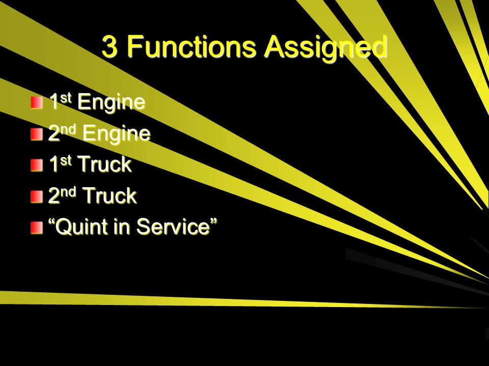 3 Functions Assigned 1st Engine 2nd Engine 1st Truck 2nd Truck