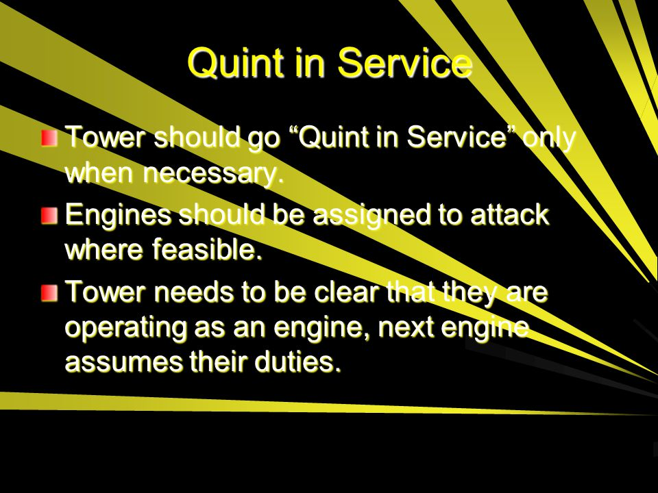 Quint in Service Tower should go Quint in Service only when necessary. Engines should be assigned to attack where feasible.