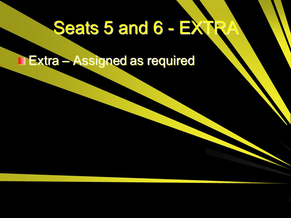 Seats 5 and 6 - EXTRA Extra – Assigned as required