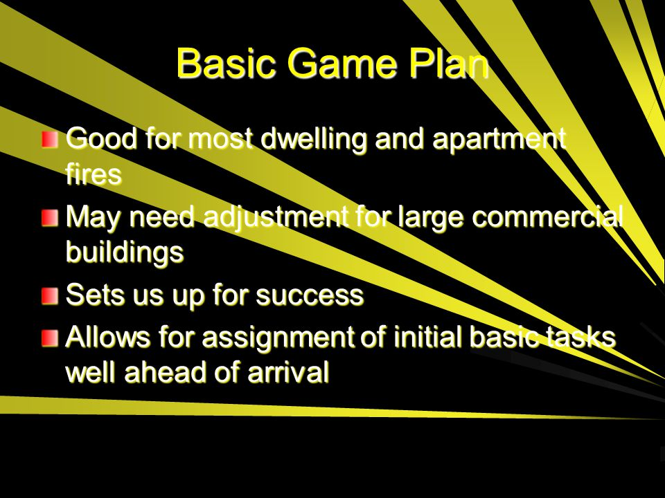 Basic Game Plan Good for most dwelling and apartment fires