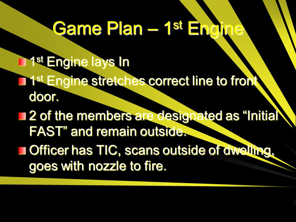 Game Plan – 1st Engine 1st Engine lays In