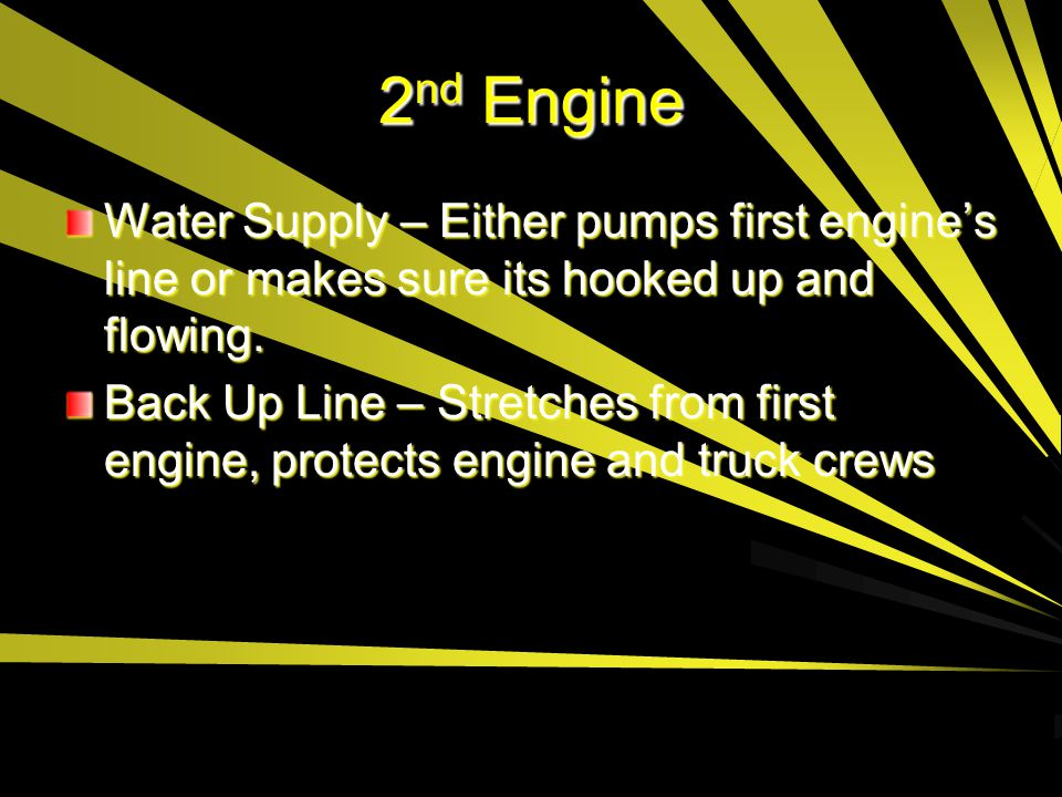 2nd Engine Water Supply – Either pumps first engine's line or makes sure its hooked up and flowing.