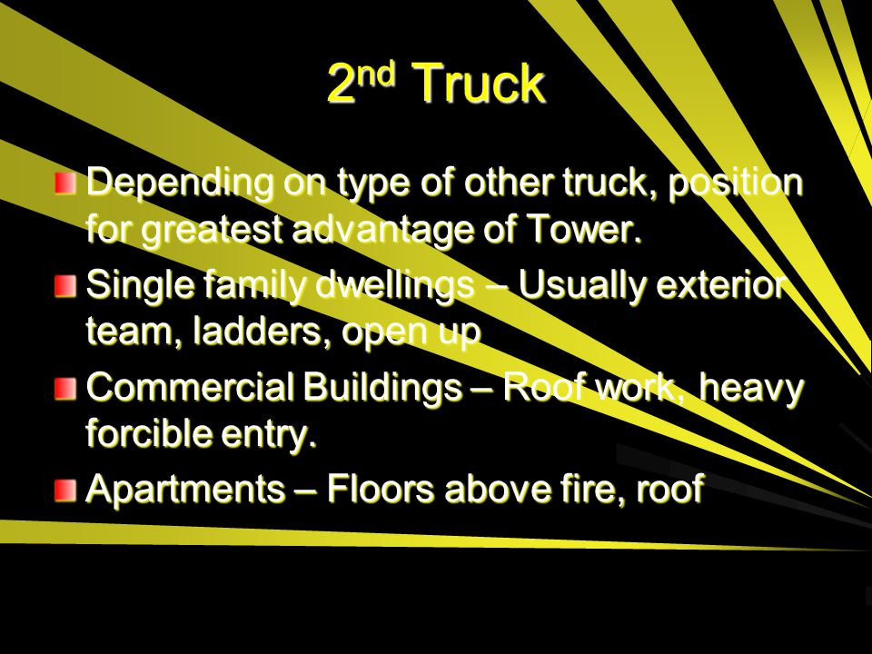 2nd Truck Depending on type of other truck, position for greatest advantage of Tower.