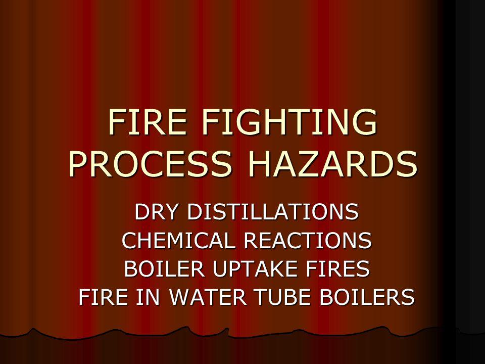 FIRE FIGHTING PROCESS HAZARDS