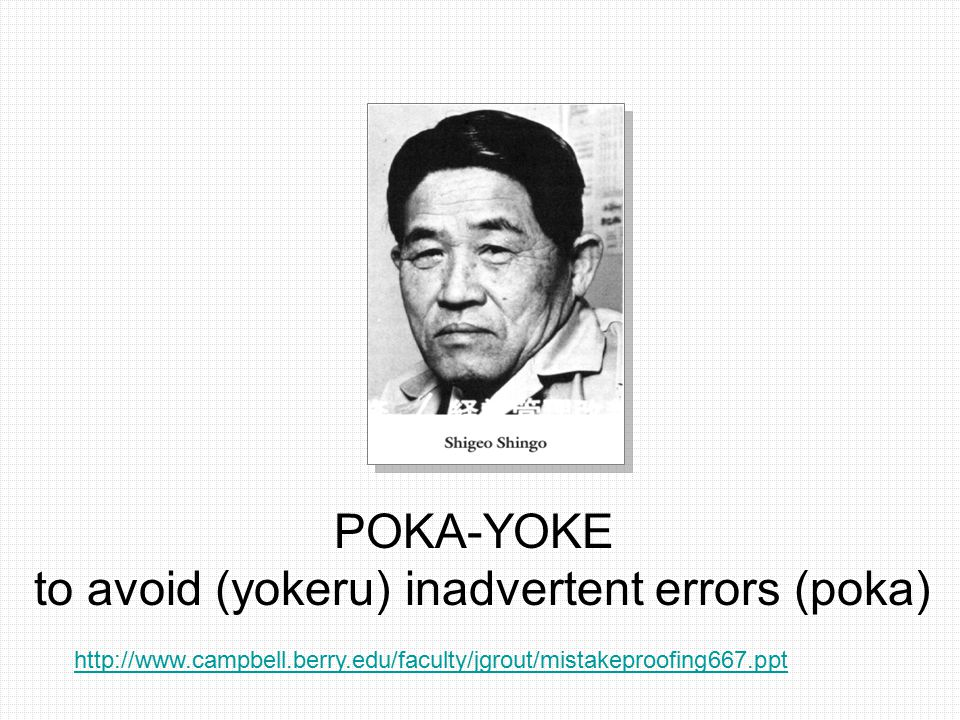 POKA-YOKE to avoid (yokeru) inadvertent errors (poka)