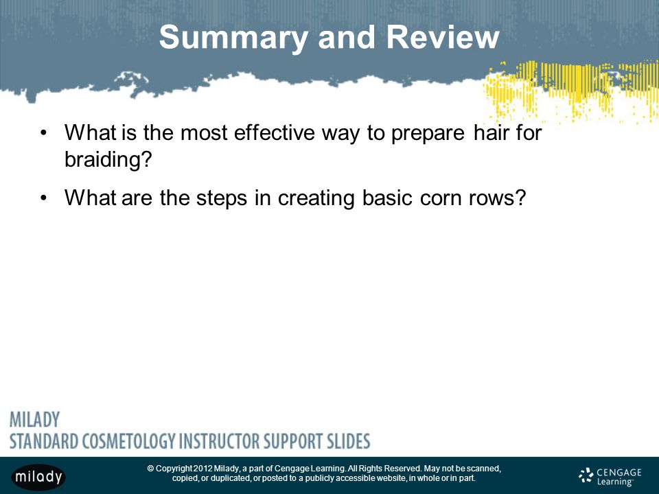Summary and Review What is the most effective way to prepare hair for braiding What are the steps in creating basic corn rows
