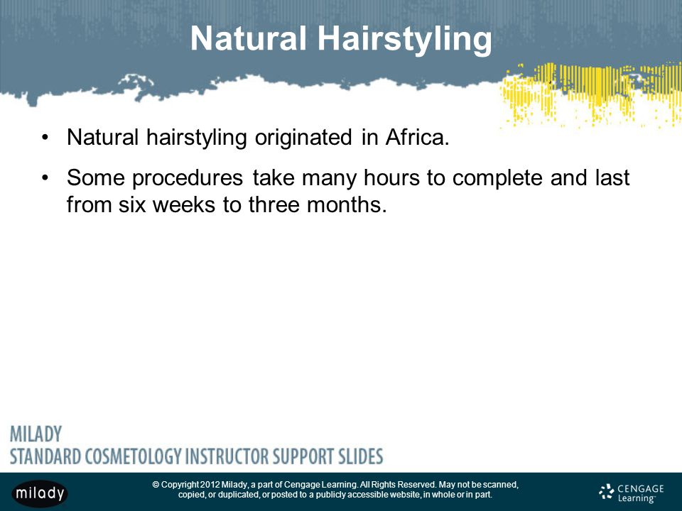 Natural Hairstyling Natural hairstyling originated in Africa.
