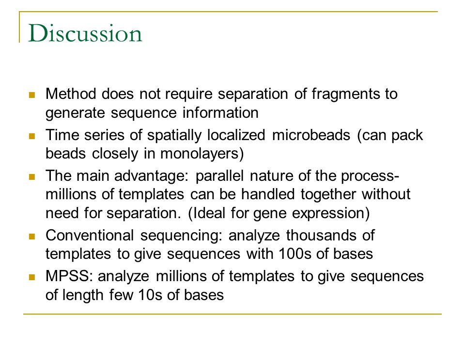 Discussion Method does not require separation of fragments to generate sequence information.