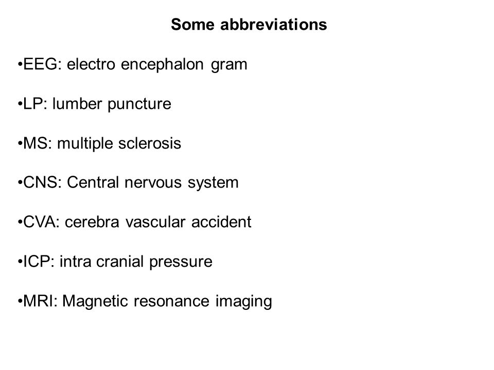 Some abbreviations EEG: electro encephalon gram. LP: lumber puncture. MS: multiple sclerosis. CNS: Central nervous system.