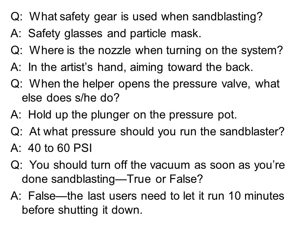 Q: What safety gear is used when sandblasting