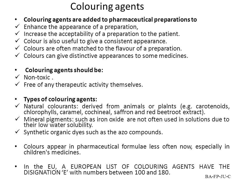 Colouring agents 4/14/2017. Colouring agents are added to pharmaceutical preparations to. Enhance the appearance of a preparation,