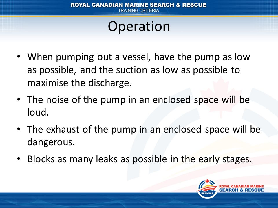Operation When pumping out a vessel, have the pump as low as possible, and the suction as low as possible to maximise the discharge.